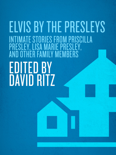 Elvis by the Presleys  Intimate Stories from Priscilla Presley, Lisa Marie Presley...