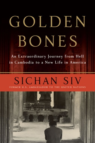 Golden Bones  An Extraordinary Journey from Hell in Cambodia to a New Life in America by Sichan S...