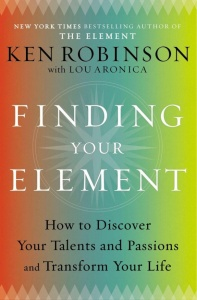 Finding Your Element - How to Discover Your Talents and Passions and Transform You...
