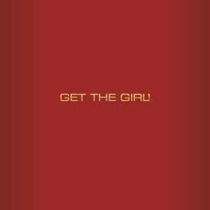 Get the Girl! - A Pickup Artist's Guide to Reclaiming Your Love Life