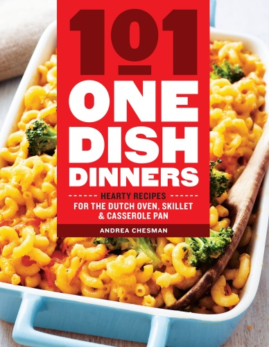 101 One Dish Dinners   Hearty Recipes for the Dutch Oven, Skillet & Casserole Pan