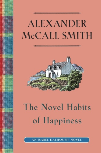 Alexander McCall Smith   [Isabel Dalhousie 010]   The Novel Habits of Happiness