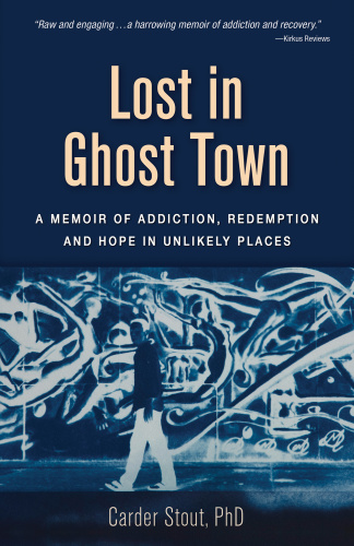 Lost in Ghost Town A Memoir of Addiction, Redemption, and Hope in Unlikely Places