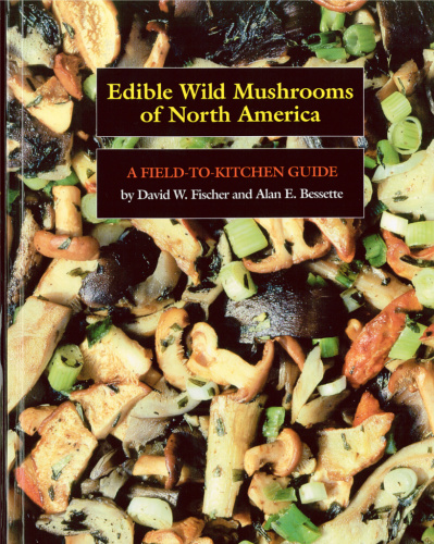 Edible Wild Mushrooms of North America - A Field-to-kitchen Guide