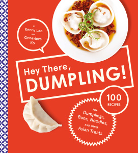 Hey There, Dumpling!- 100 Recipes for Dumplings, Buns, Noodles, and Other Asian Tr...