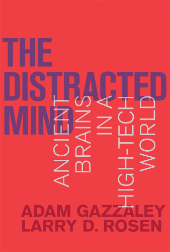The Distracted Mind   Ancient Brains in a High Tech World