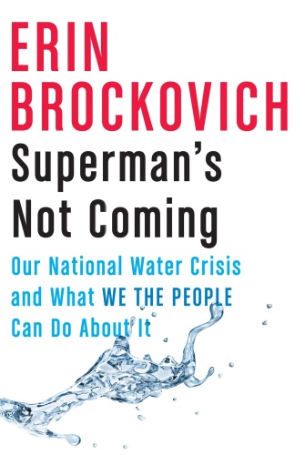 Superman's Not Coming  Our National Water Crisis and What We the People Can Do About It by Erin B...