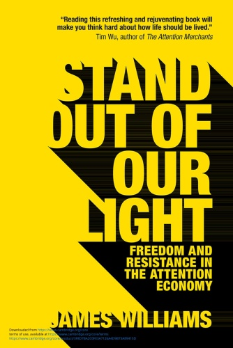 Stand Out of Our Light  Freedom and Resistance in the Attention Economy by James Williams PDF