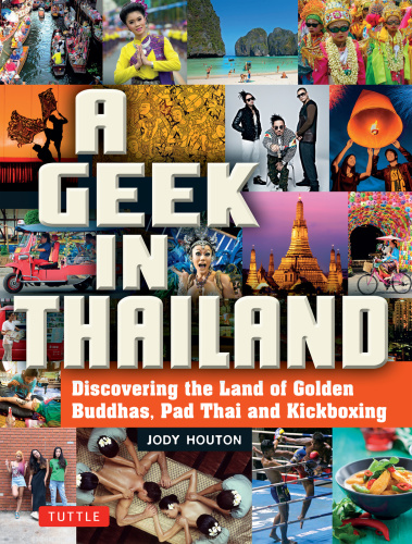 A Geek in Thailand Discovering the Land of Golden Buddhas, Pad Thai and Kickboxing