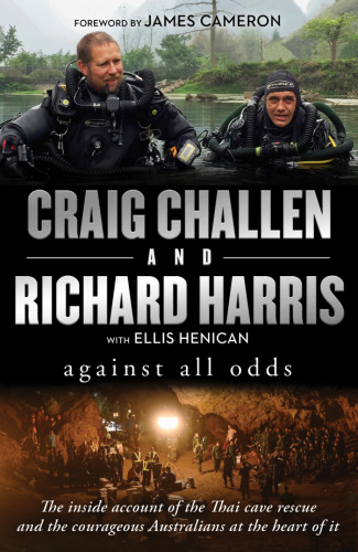 Against All Odds  The inside account of the Thai cave rescue and the courageous Au...
