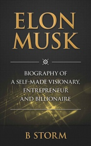 Elon Musk  Biography of a Self-Made Visionary by B Storm