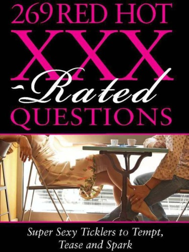 269 Red Hot XXX rated Questions (269 Amazing)
