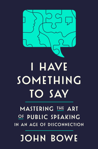 I Have Something to Say - Mastering the Art of Public Speaking in an Age of Disconnection