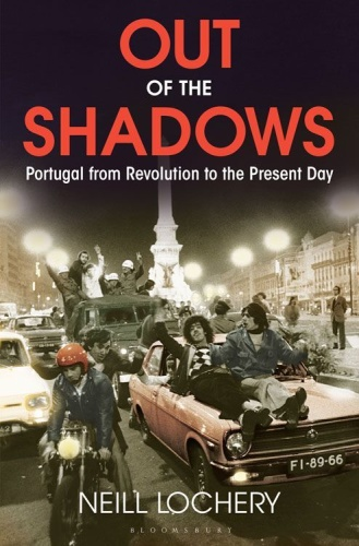 Out of the Shadows   Portugal from Revolution to the Present Day