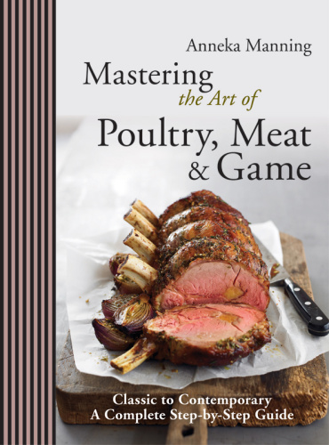 Mastering the Art of Poultry, Meat & Game   Classic to Contemporary, A Complete St...
