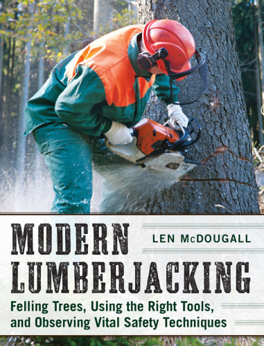 Modern Lumberjacking Felling Trees, Using the Right Tools, and Observing Vital S...