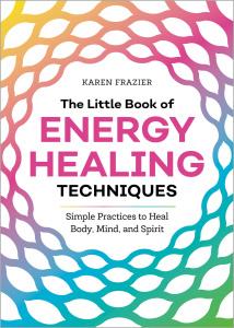 The Little Book of Energy Healing Techniques by Karen Frazier