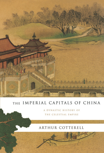 The Imperial Capitals of China   A Dynastic History of the Celestial Empire