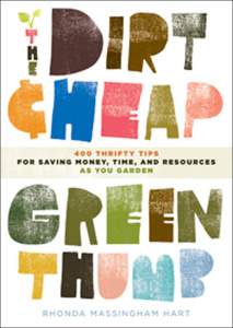 The Dirt-Cheap Green Thumb - 400 Thrifty Tips for Saving Money, Time, and Resource...