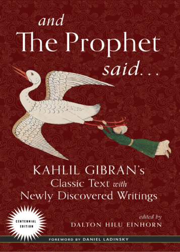 And the Prophet Said Kahlil Gibrans Classic Text with Newly Discovered Writings
