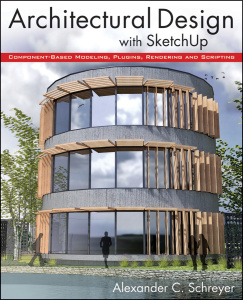 Architectural Design with SketchUp- Component-Based Modeling, Plugins, Rendering, ...