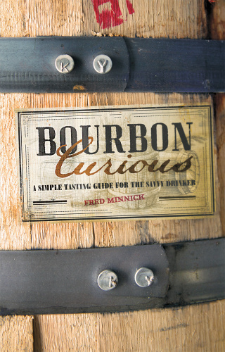 Bourbon Curious   A Simple Tasting Guide for the Savvy Drinker