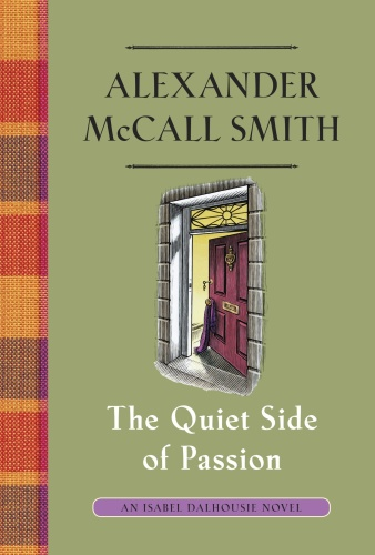 Alexander McCall Smith   [Isabel Dalhousie 012]   The Quiet Side of Passion