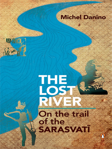 The Lost River  On The Trail of the Sarasvati