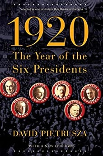 1920 The Year of the Six Presidents by David Pietrusza