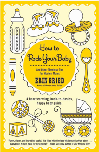 How to Rock Your Baby And Other Timeless Tips for Modern Moms