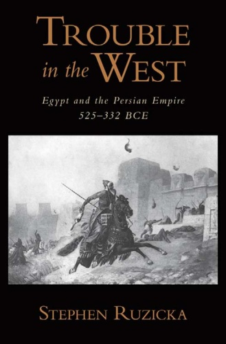 Trouble in the West The Persian Empire and Egypt 525-!2 BCE