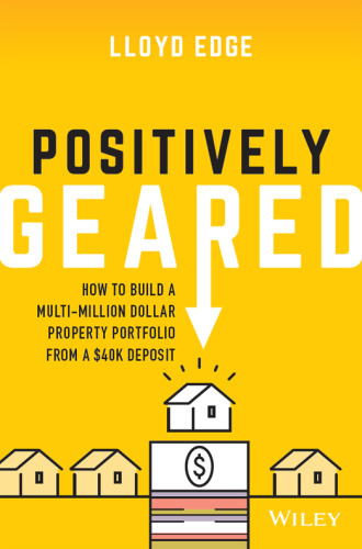 Positively Geared How to Build a Multi million Dollar Property Portfolio from a