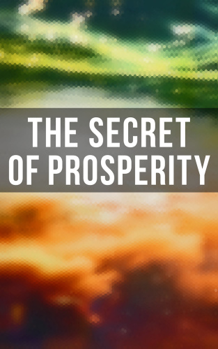 The Secret of Prosperity By Wallace D  Wattles