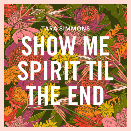 Tara Simmons Show Me Spirit 'Til the End (2020)