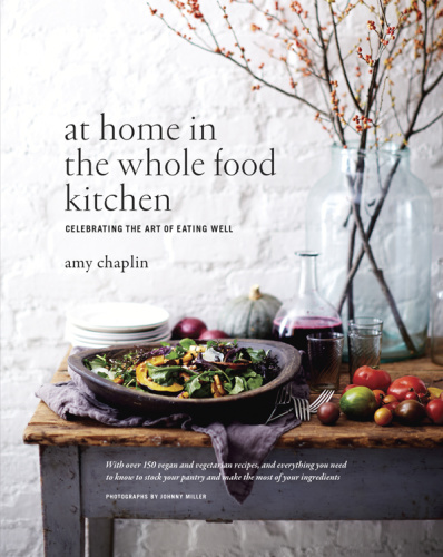 At Home in the Whole Food Kitchen - Celebrating the Art of Eating Well