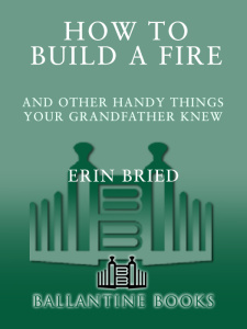How to Build a Fire   And Other Handy Things Your Grandfather Knew
