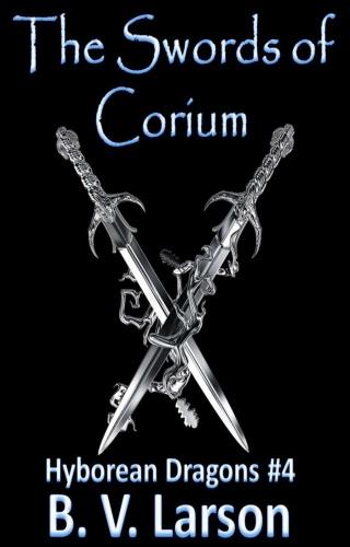 Hyborean Dragons  The Swords of Corium   B V Larson 04