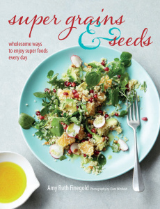 Super Grains and Seeds - Wholesome ways to enjoy super health-giving foods packed ...
