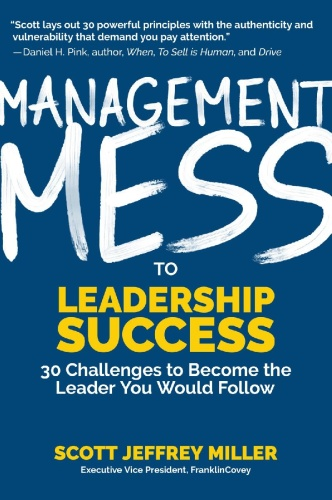 Management Mess to Leadership Success 30 Challenges to Become the Leader You Would...