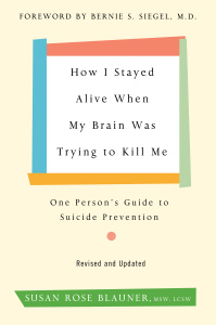 How I Stayed Alive When My Brain Was Trying to Kill Me, Revised Edition   One Pers...