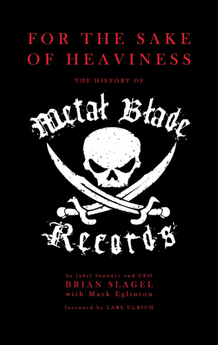 For the Sake of Heaviness  The History of Metal Blade Records by Brian Slagel
