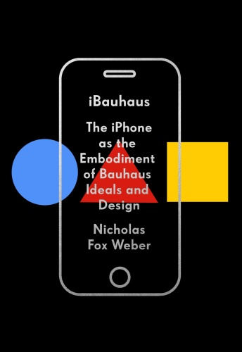 iBauhaus The iPhone as the Embodiment of Bauhaus Ideals and Design