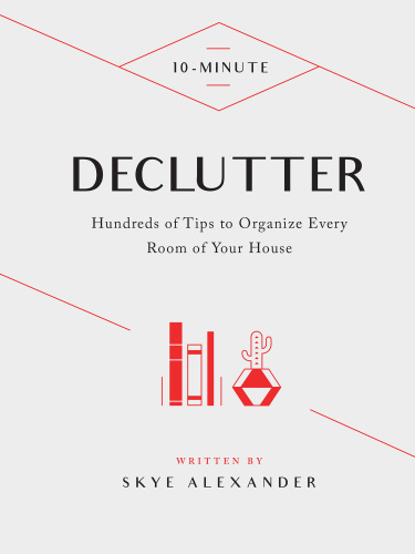 10 Minute Declutter   Hundreds of Tips to Organize Every Room of Your House