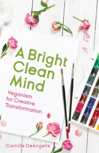A Bright Clean Mind Veganism for Creative Transformation