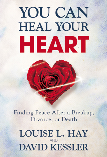 You Can Heal Your Heart by David Kessler, Louise Hay