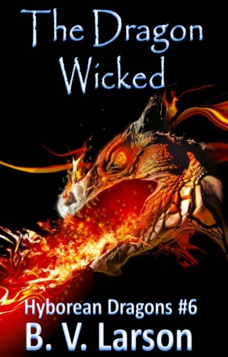 Hyborean Dragons  The Dragon Wicked   B V Larson 06