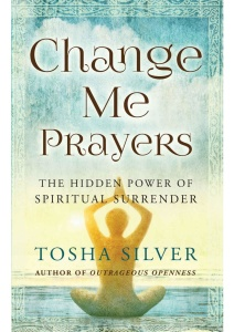 Change Me Prayers by Tosha Silver