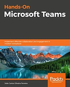 Hands-On Microsoft Teams - Implement effective collaboration and engagement in m