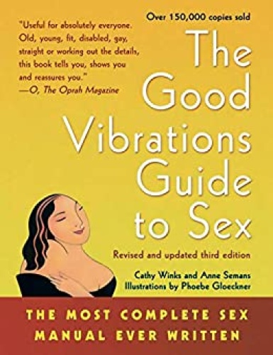 Good Vibrations Guide to Sex The Most Complete Sex Manual Ever Written