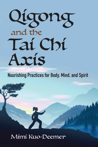 Qigong and the Tai Chi Axis   Nourishing Practices for Body, Mind and Spirit